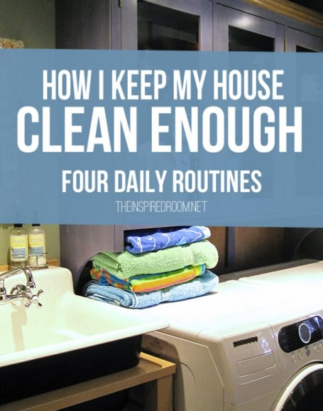 Four Daily Routines How I Keep My House Clean Enough: how to keep house clean