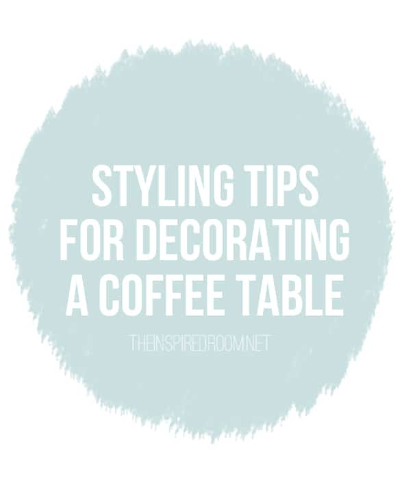 Decorating a Coffee Table {4 Easy Styling Tips}