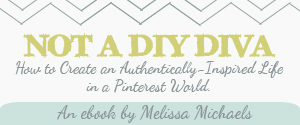 NOT a DIY Diva: How to Create an Authentically-Inspired Life in a Pinterest World