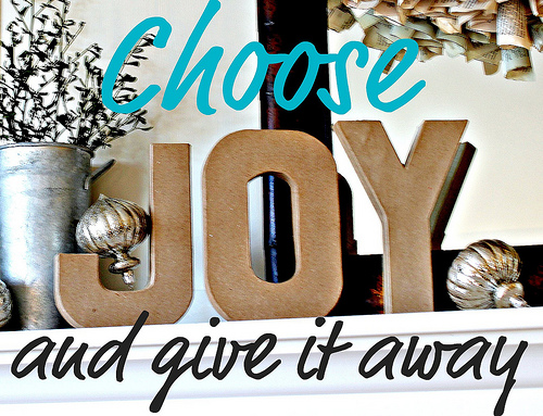 Choose Joy. And Then Give it Away.