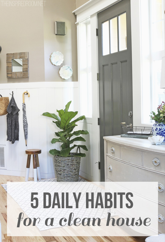 5 Daily Habits for a Clean House - Love the Home You Have - The Inspired Room blog