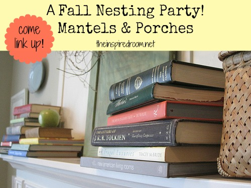 Come link up! A fall nesting party mantel & porches