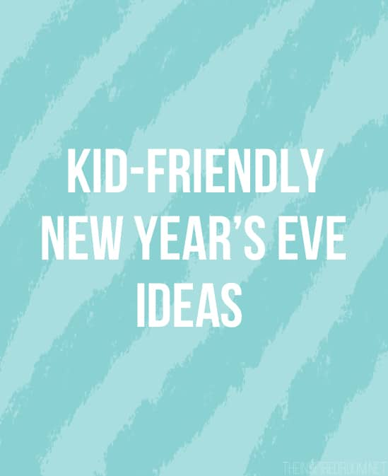 5 Kid Friendly New Year's Eve Ideas