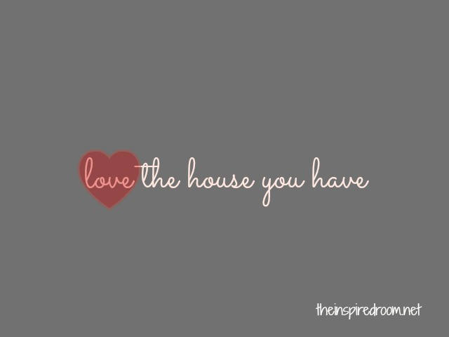 How to fall in love with your home the inspired room for Love the house you have
