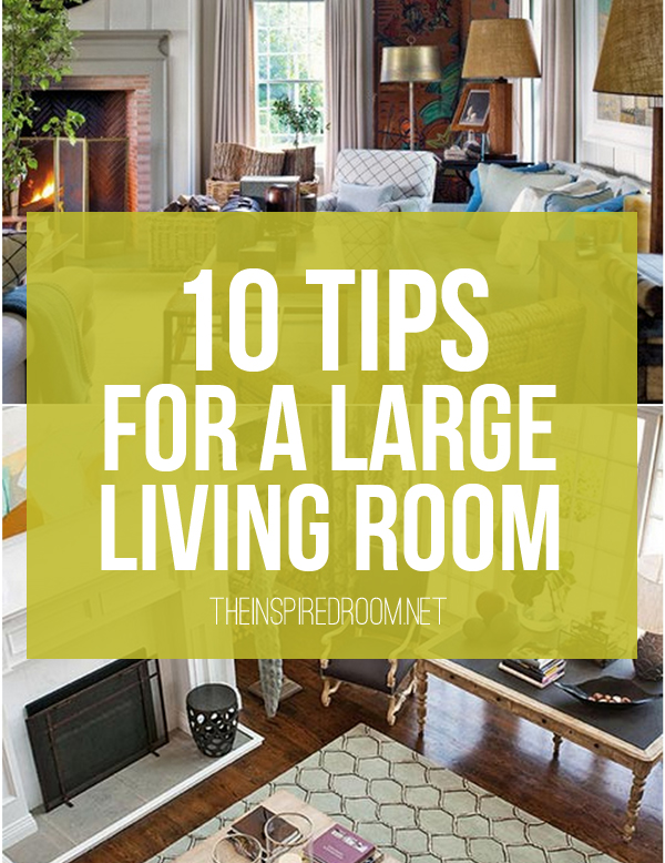 10 tips for styling large living rooms other awkward for Big living room ideas