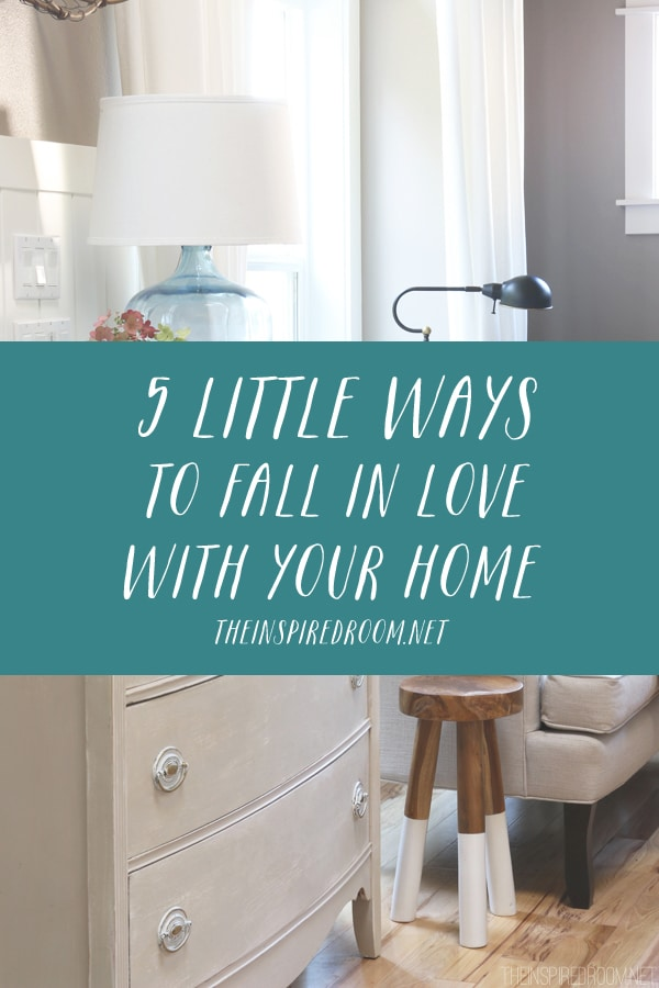 5 Little Ways to Fall in Love with Your Home