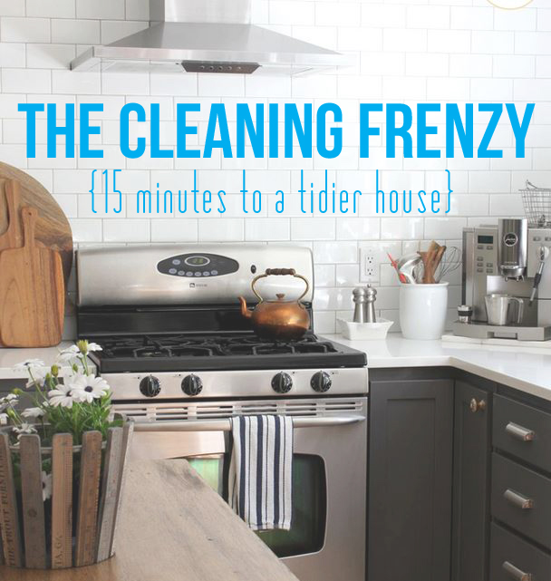 The Cleaning Frenzy {15 Minutes to a Tidier House}