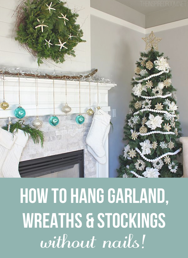 Tips for How to Hang Garland, Wreaths and Stockings {without nails}