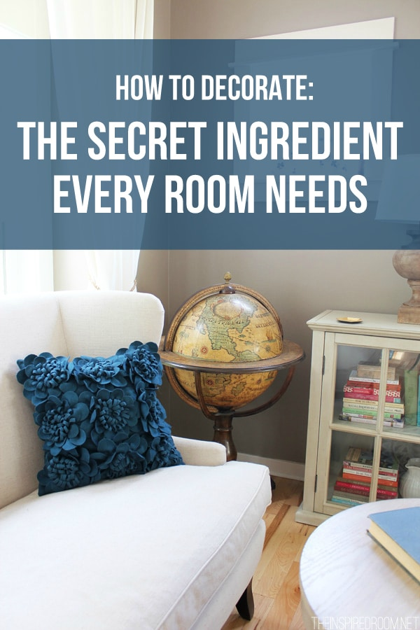 How to Decorate -The Secret Ingredient Every Room Needs - The Inspired Room