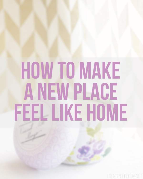 how to make a new place feel like home the inspired room