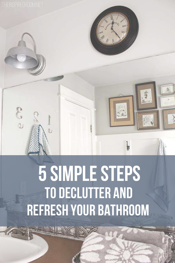 5 Simple Steps to Declutter and Refresh Your Bathroom - The Inspired Room and The Decluttered Home