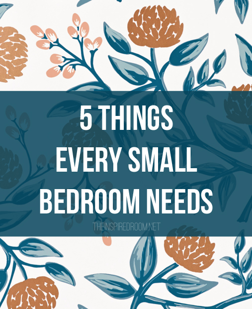 5 Things Every Small Bedroom Needs - The Inspired Room