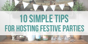 10 Simple Tips for Hosting Festive Parties - Easy Party Ideas - The Inspired Room