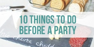 10 Things to Do Before a Party