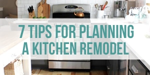 7 Tips for Planning a Kitchen Remodel
