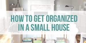 How to Get Organized in a Small House - Decorating Ideas