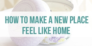 How to Get Settled and Feel at Home in a New Place - Decorating Tips