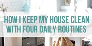 How to Keep Your House Clean Enough with Four Daily Routines - The Inspired Room