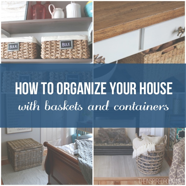 How to organize your house with baskets and containers - The Inspired Room