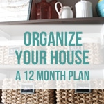 Organize Your House - A 12 Month Plan