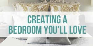 creating a bedroom you'll love