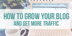 how to grow your blog and get more traffic tir