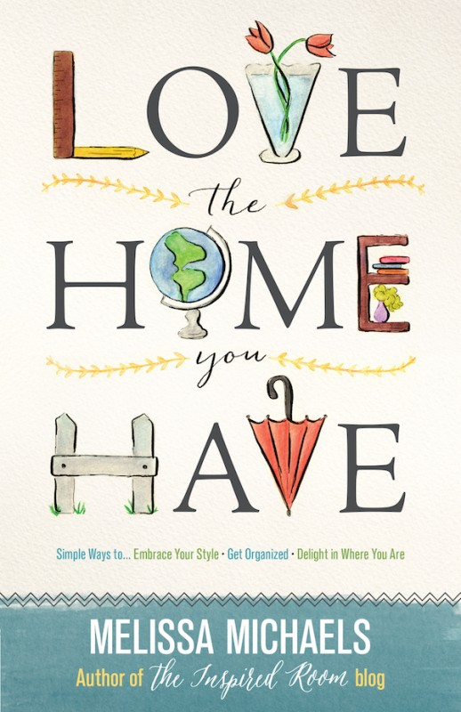 Love the Home You Have Book - The Inspired Room - Melissa Michaels
