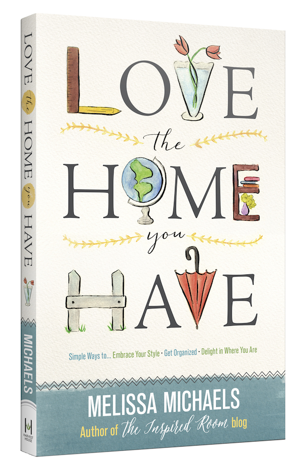Love the Home You Have - The Inspired Room Book - Melissa Michaels