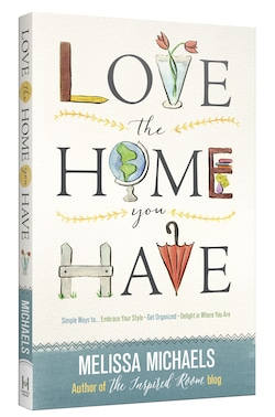 Love the Home You Have by Melissa Michaels of The Inspired Room
