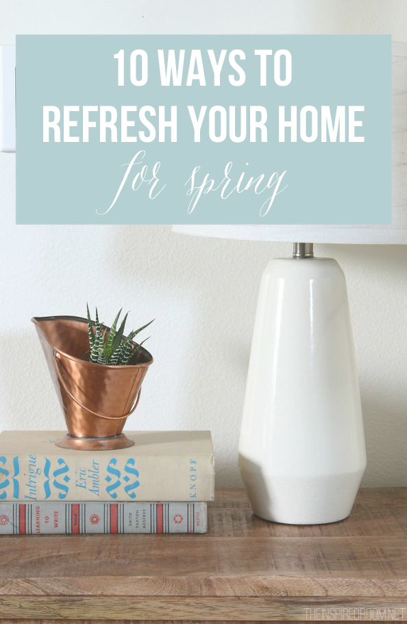 10 Ways to Refresh Your Home for Spring {on a Budget}