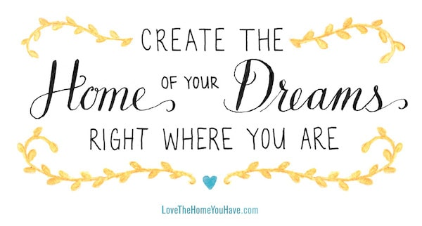 Inspiring Quote from the new book Love the Home You Have by Melissa Michaels of The Inspired Room