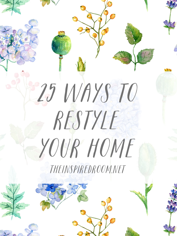 25 Ways to Restyle Your Home - The Inspired Room blog