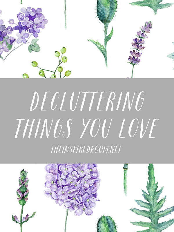 Decluttering Things You Love