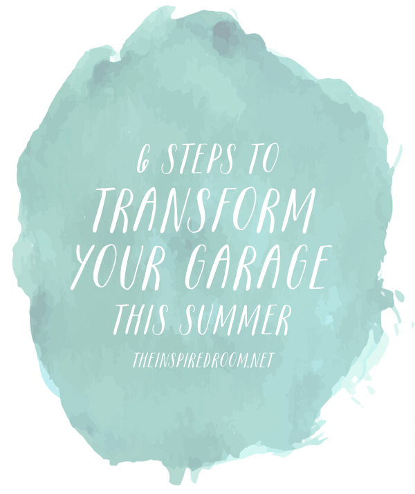 6 Steps to Transform Your Garage This Summer - The Inspired Room