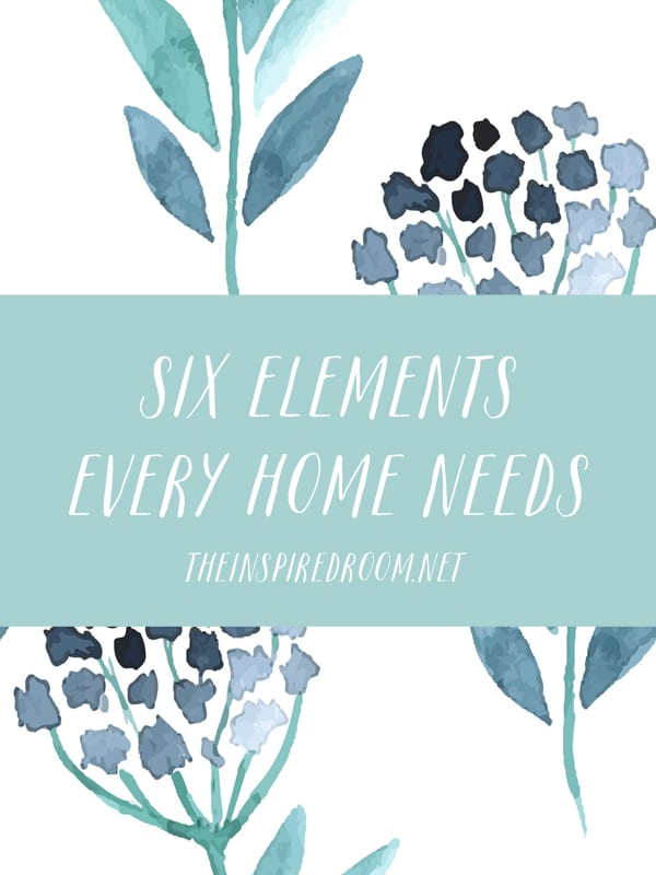 6 Elements Every Home Needs