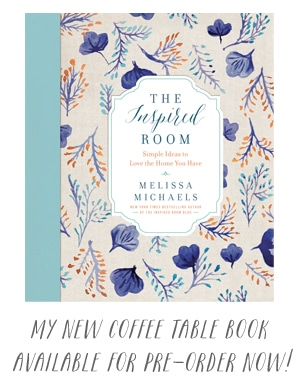 The Inspired Room - a new coffee table book by New York Times Best Selling Author Melissa Michaels. Available for pre-order now!