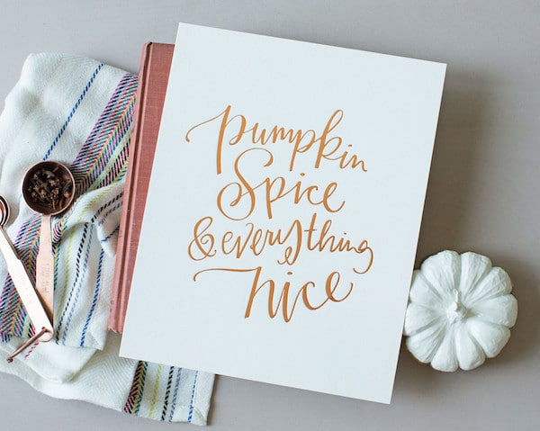 Pumpkin Spice and Everything Nice - Art Print by Lindsay Letters