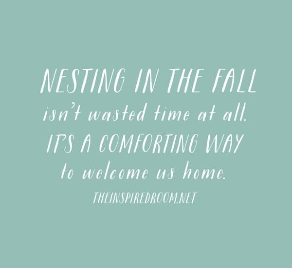The Inspired Room blog - Nesting in the fall isnt wasted time at all