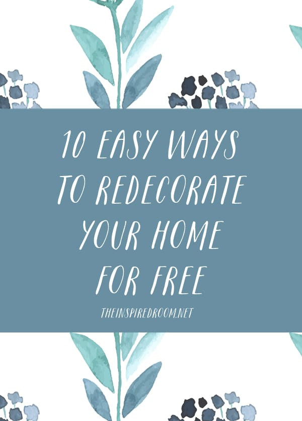 10 Easy Ways to Redecorate Your Home {for FREE!}