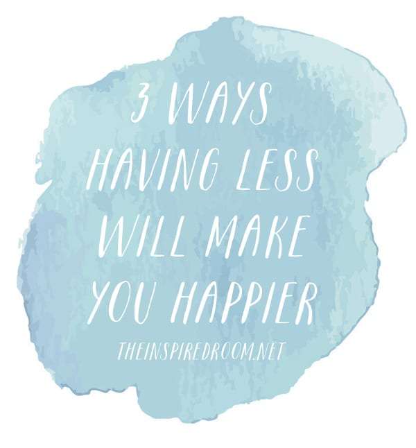 3 Ways Having Less Will Make You Happier