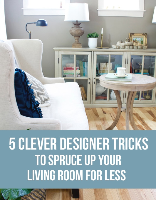 5 Clever Designer Tricks to Spruce Up Your Living Room for Less