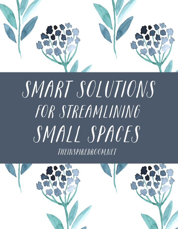 Five Smart Solutions for Streamlining & Organizing Small Spaces