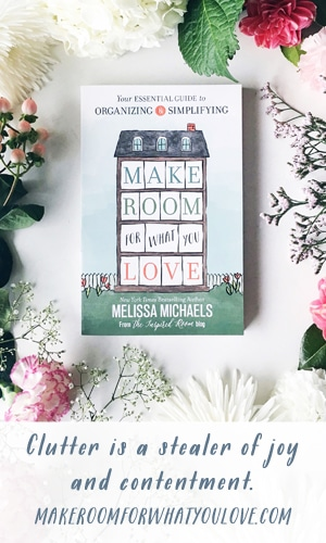 Clutter is a stealer of joy and contentment - New book Make Room for What You Love by NYT Best Selling Author of Love the Home You Have and The Inspired Room