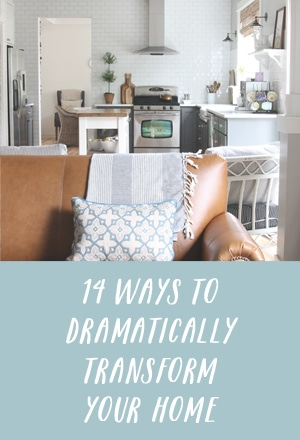 14 Ways to Dramatically Transform Your Home - by The Inspired Room