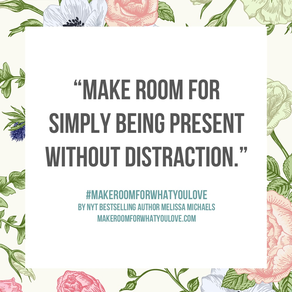 Make Room for simply being present without distraction