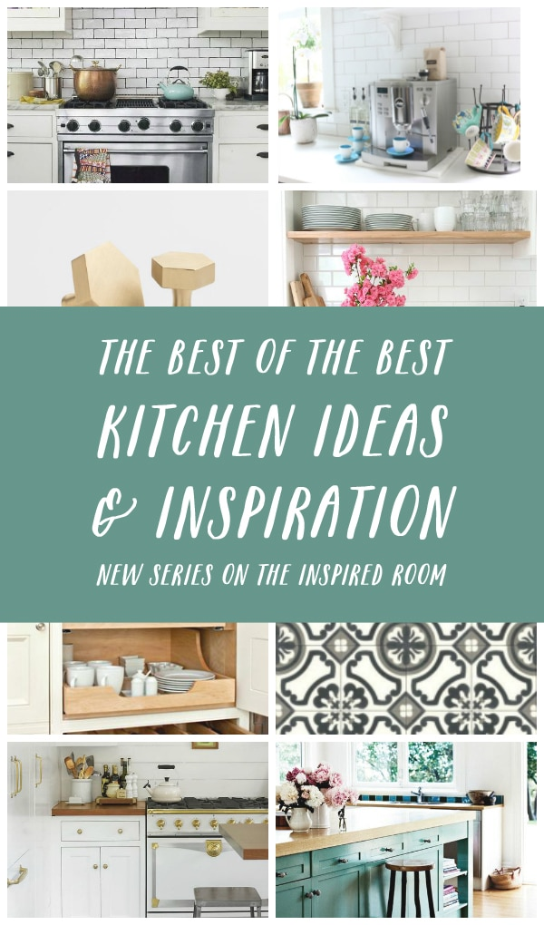 The Best of the Best Kitchen Ideas and Inspiration - Following Along with the New Summer Series on The Inspired Room!
