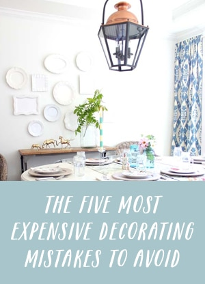 The 5 Most Expensive Decorating Mistakes to Avoid - The Inspired Room