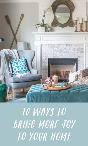 10 ways to bring more joy to your home - The Inspired Room