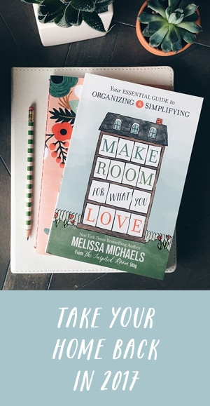 Make Room for What You Love - Your Essential Guide to Organizing and Simplifying