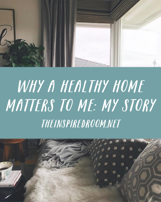 Why a Healthy Home Matters to Me - My Story - The Inspired Room